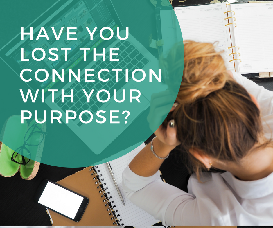 Have You Lost Connection with Your Purpose?