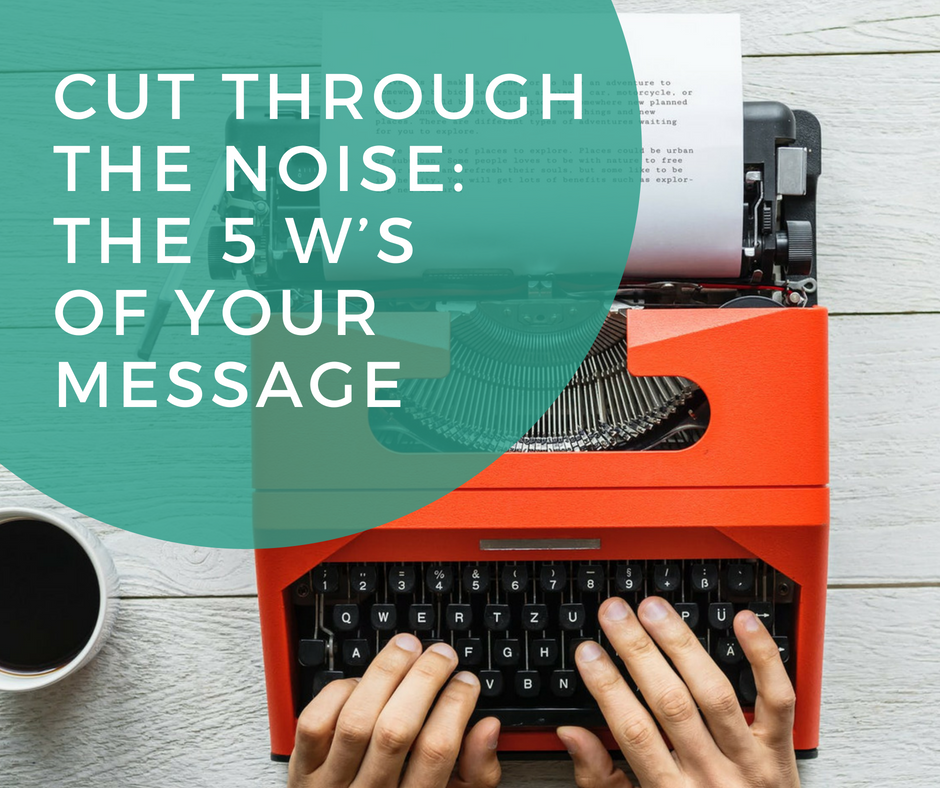 Cut Through the Noise: The 5 W's of Your Message