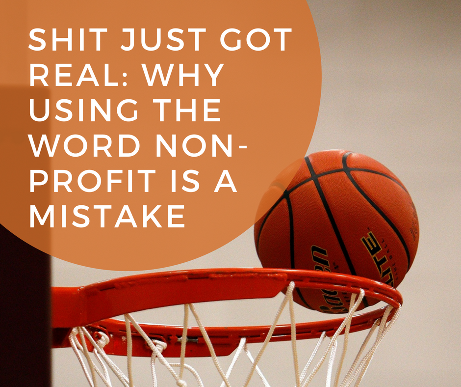 Shit Just Got Real: Using the Word Non-Profit is a Mistake