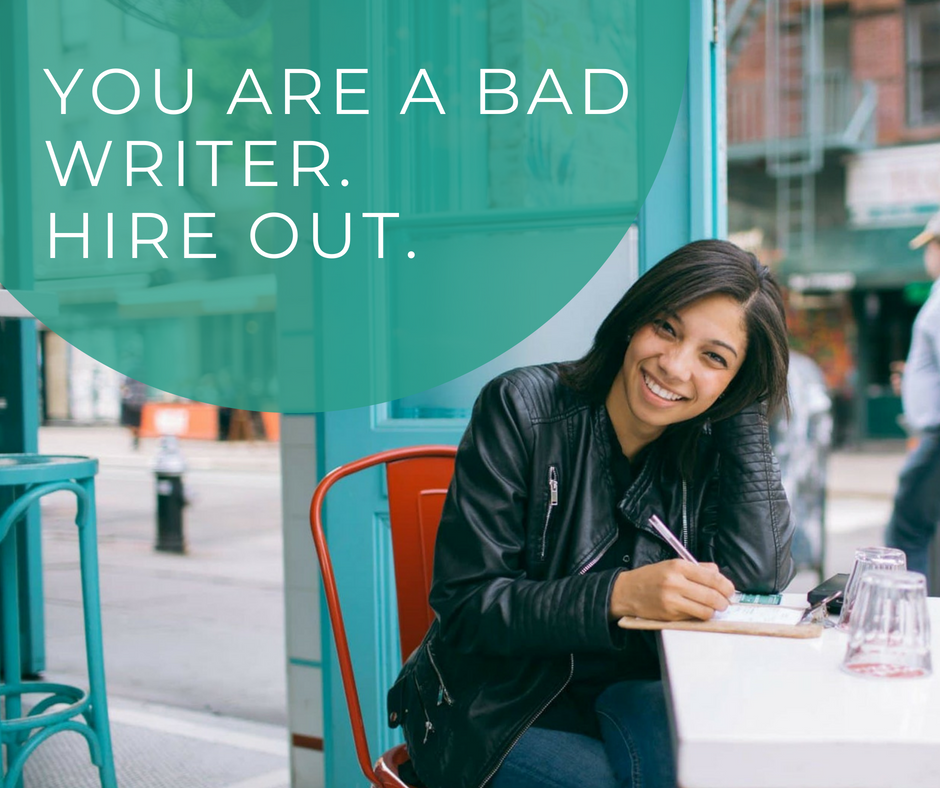 You Are A Bad Writer. Hire Out.