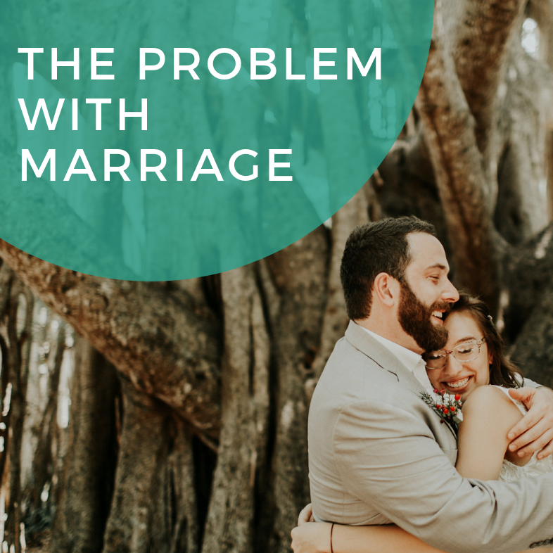 The Problem With Marriage