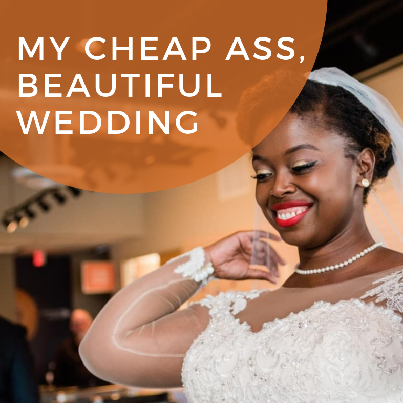 My Cheap Ass, Beautiful Wedding