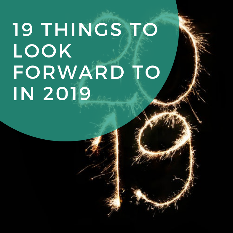 19 Things to Look Forward to in 2019