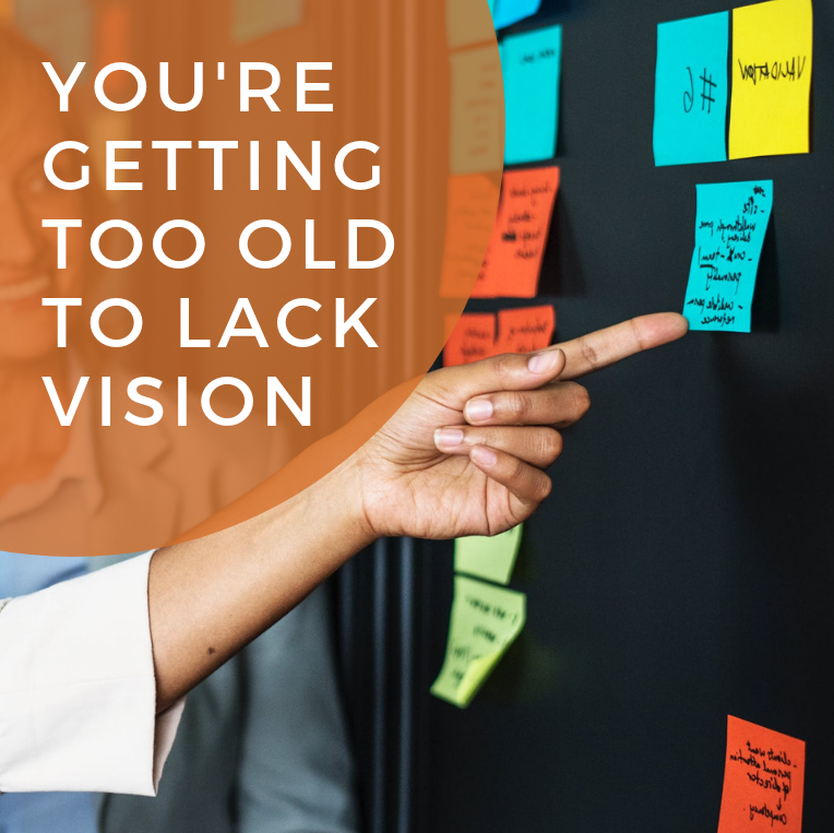 Your're Getting Too Old to Lack Vision