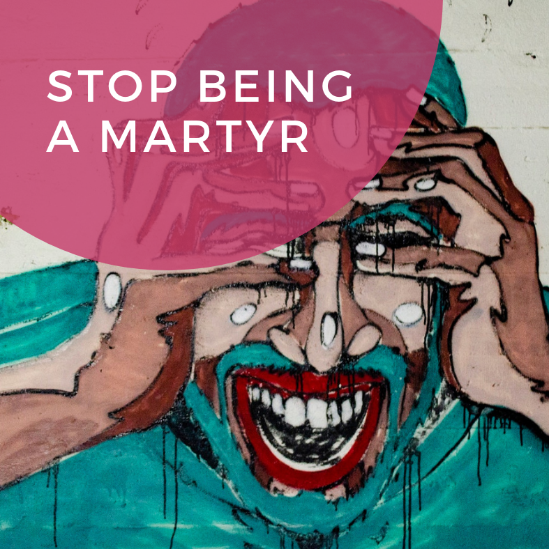 Stop Being a Martyr