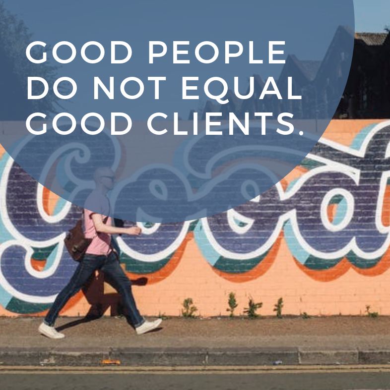 Good People Do Not Equal Good Clients