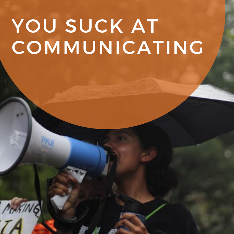 You Suck At Communicating